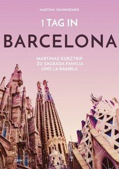 1 Tag in Barcelona (eBook, ePUB) - Dannheimer, Martina