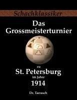 Das Grossmeisterturnier zu St. Petersburg im Jahre 1914 - Tarrasch, Siegbert