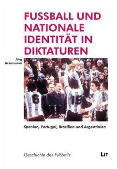 Fussball und nationale Identität in Diktaturen - Ackermann, Jürg