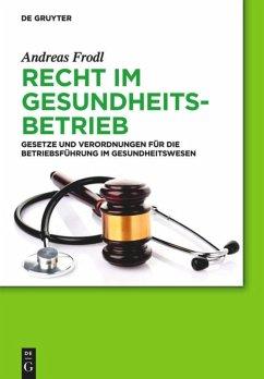 Recht im Gesundheitsbetrieb - Frodl, Andreas