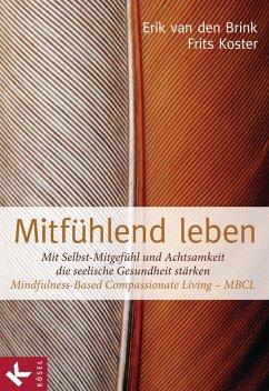 Mitfühlend leben (eBook, ePUB) - Brink, Erik van den; Koster, Frits