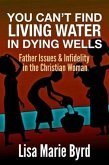 You Can't Find Living Water In Dying Wells (eBook, ePUB)