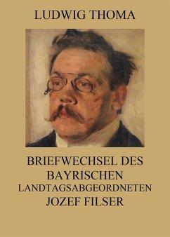 Briefwechsel des bayrischen Landtagsabgeordneten Jozef Filser (eBook, ePUB) - Thoma, Ludwig