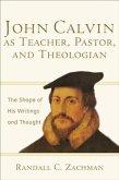 John Calvin as Teacher, Pastor, and Theologian (eBook, ePUB)