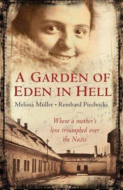 A Garden of Eden in Hell: The Life of Alice Herz-Sommer (eBook, ePUB) - Muller, Melissa; Piechocki, Reinhard