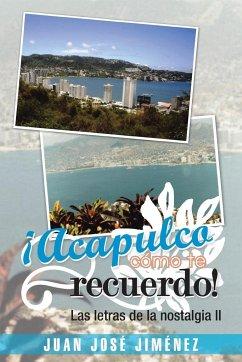 Acapulco, Como Te Recuerdo!