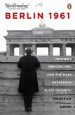 Berlin 1961: Kennedy, Khruschev, and the Most Dangerous Place on Earth (eBook, ePUB)