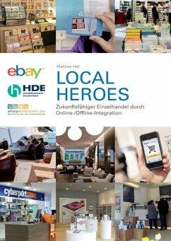Local Heroes - Zukunftsfähiger Einzelhandel durch Online-/Offline-Integration (eBook, ePUB) - Hell, Matthias