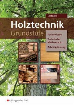 Holztechnik Grundstufe. BVJ / BGJ / BEJ. Arbeitsheft - Metzger, Konrad