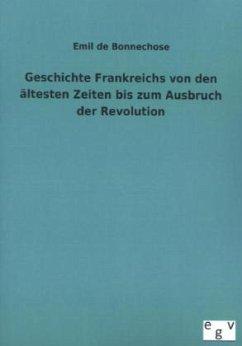 Geschichte Frankreichs von den ältesten Zeiten bis zum Ausbruch der Revolution - Bonnechose, Emil de