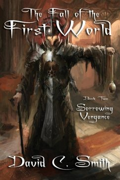 Sorrowing Vengeance: A Fantasy Novel: The Fall of the First World, Book Two