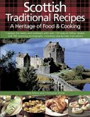 Scottish Traditional Recipes: A Heritage of Food & Cooking: Capture the Tastes and Traditions with Over 150 Easy-To-Follow Recipes and 700 Stunning Ph