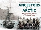 Ancestors in the Arctic - a Photographic History of Dundee Whaling