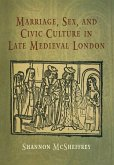 Marriage, Sex, and Civic Culture in Late Medieval London (eBook, ePUB)
