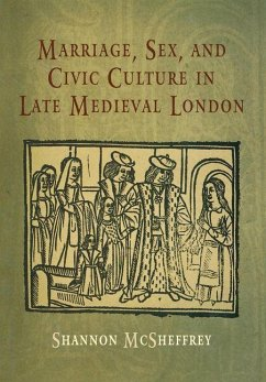 Marriage, Sex, and Civic Culture in Late Medieval London (eBook, ePUB) - McSheffrey, Shannon