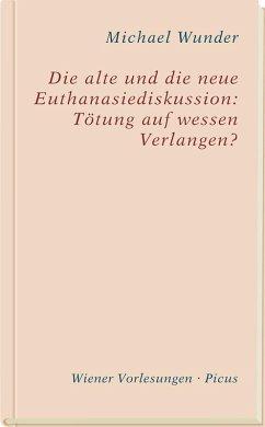 Die alte und die neue Euthanasiediskussion: Tötung auf wessen Verlangen? (eBook, ePUB) - Wunder, Michael