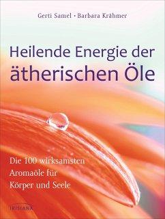 Heilende Energie der ätherischen Öle - Samel, Gerti; Krähmer, Barbara