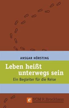 Leben heißt unterwegs sein (eBook, ePUB) - Hörsting, Ansgar
