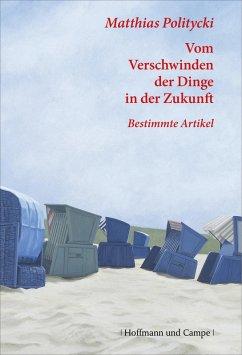Vom Verschwinden der Dinge in der Zukunft (eBook, ePUB) - Politycki, Matthias