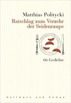 Ratschlag zum Verzehr der Seidenraupe (eBook, ePUB) - Politycki, Matthias