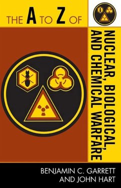 The A to Z of Nuclear, Biological and Chemical Warfare (eBook, ePUB) - Garrett, Benjamin C.; Hart, John