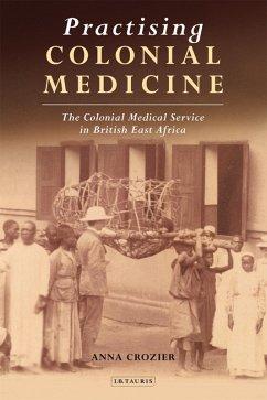 Practising Colonial Medicine (eBook, PDF) - Crozier, Anna