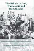 Bahaais of Iran, Transcaspia and the Caucasus, The Volume 2 (eBook, PDF)