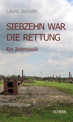 Siebzehn war die Rettung (eBook, ePUB) - Bernáth, László