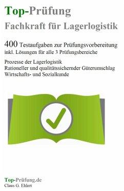 Top-Prüfung Fachkraft für Lagerlogistik - 400 Übungsaufgaben für die Abschlussprüfung - Ehlert, Claus-Günter