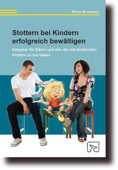 Stottern bei Kindern erfolgreich bewältigen - Schneider, Peter