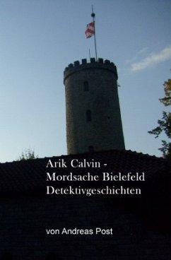 Arik Calvin - Mordsache Bielefeld Detektivgeschichten