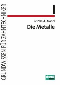 Grundwissen für Zahntechniker 01. Die Metalle - Ströbel, Reinhold