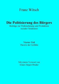 Die Politisierung des Bürgers, 4.Teil: Theorie der Gefühle - Witsch, Franz