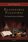 Reasonable Pleasures: The Strange Coherences of Catholicism