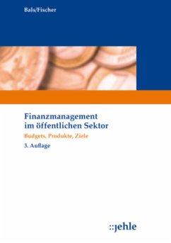 Finanzmanagement im öffentlichen Sektor - Bals, Hansjürgen; Fischer, Edmund