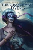 This Strange Way of Dying: Stories of Magic, Desire & the Fantastic