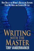 Writing with the Master: How One of the Worlda's Bestselling Authors Fixed My Book and Changed My Life
