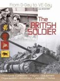 The British Soldier: From D-Day to Ve-Day