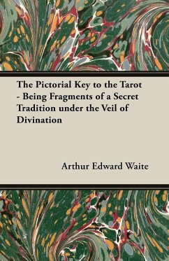 The Pictorial Key to the Tarot - Being Fragments of a Secret Tradition Under the Veil of Divination