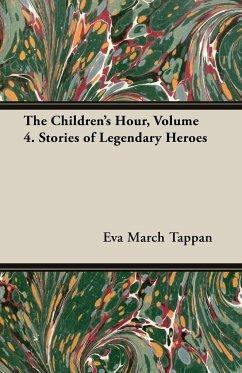 The Children's Hour, Volume 4. Stories of Legendary Heroes
