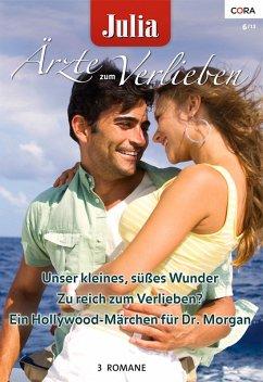 Unser kleines, süßes Wunder & Zu reich zum Verlieben? & Ein Hollywood-Märchen für Dr. Morgan / Julia Ärzte zum Verlieben Bd.59 (eBook, ePUB) - Lennox, Marion; Marinelli, Carol; Fraser, Anne