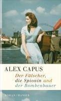 Der Fälscher, die Spionin und der Bombenbauer (eBook, ePUB) - Capus, Alex