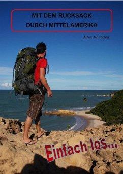 Einfach Los - Mit dem Rucksack durch Mittelamerika (eBook, ePUB) - Richter, Jan