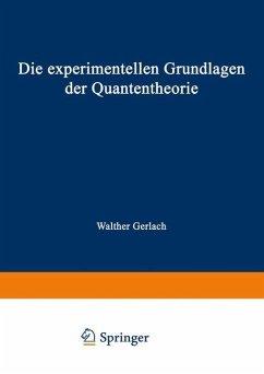 Die experimentellen Grundlagen der Quantentheorie - Gerlach, Walther