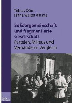 Solidargemeinschaft und fragmentierte Gesellschaft: Parteien, Milieus und Verbände im Vergleich