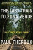 The Last Train to Zona Verde: My Ultimate African Safari