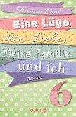 Eine Lüge, die Liebe, meine Familie und ich 6 (eBook, ePUB)