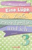 Eine Lüge, die Liebe, meine Familie und ich 3 (eBook, ePUB)