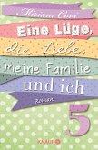 Eine Lüge, die Liebe, meine Familie und ich 5 (eBook, ePUB)