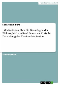 """""""Meditationen über die Grundlagen der Philosophie"""" von René Descartes. Kritische Darstellung der Zweiten Meditation (eBook, PDF)"""
